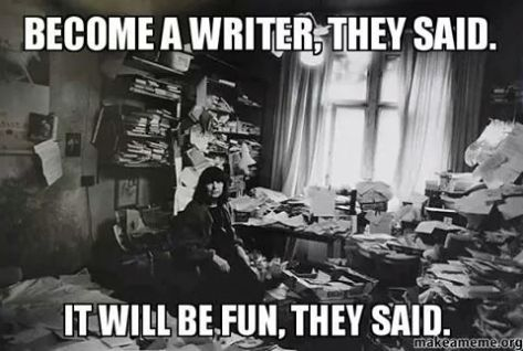 Image result for become a writer they said, it will be fun they said