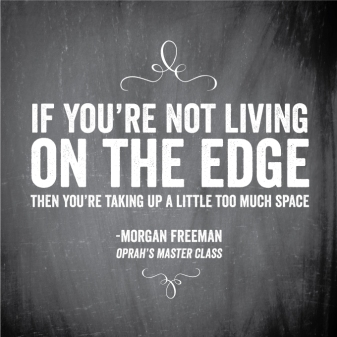 morgan-freeman-living-on-the-edge-quote